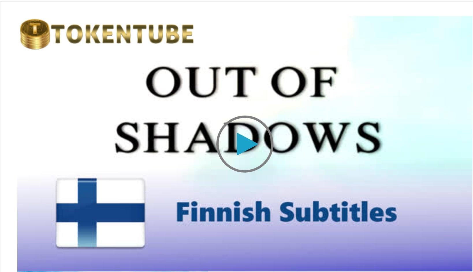 VARJOISTA VALOON / OUT OF SHADOWS (suomenkielinen tekstitys / Finnish Subtitles)